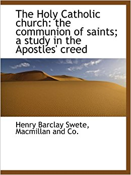 Holy Catholic Church by Henry Barclay Swete