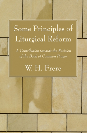 Some Principles of Liturgical Reform by W.H. Frere