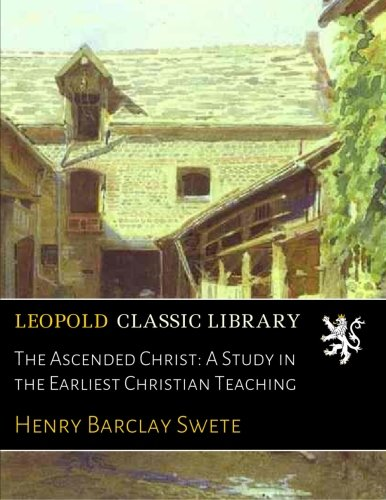 The Ascended Christ by Henry Barclay Swete